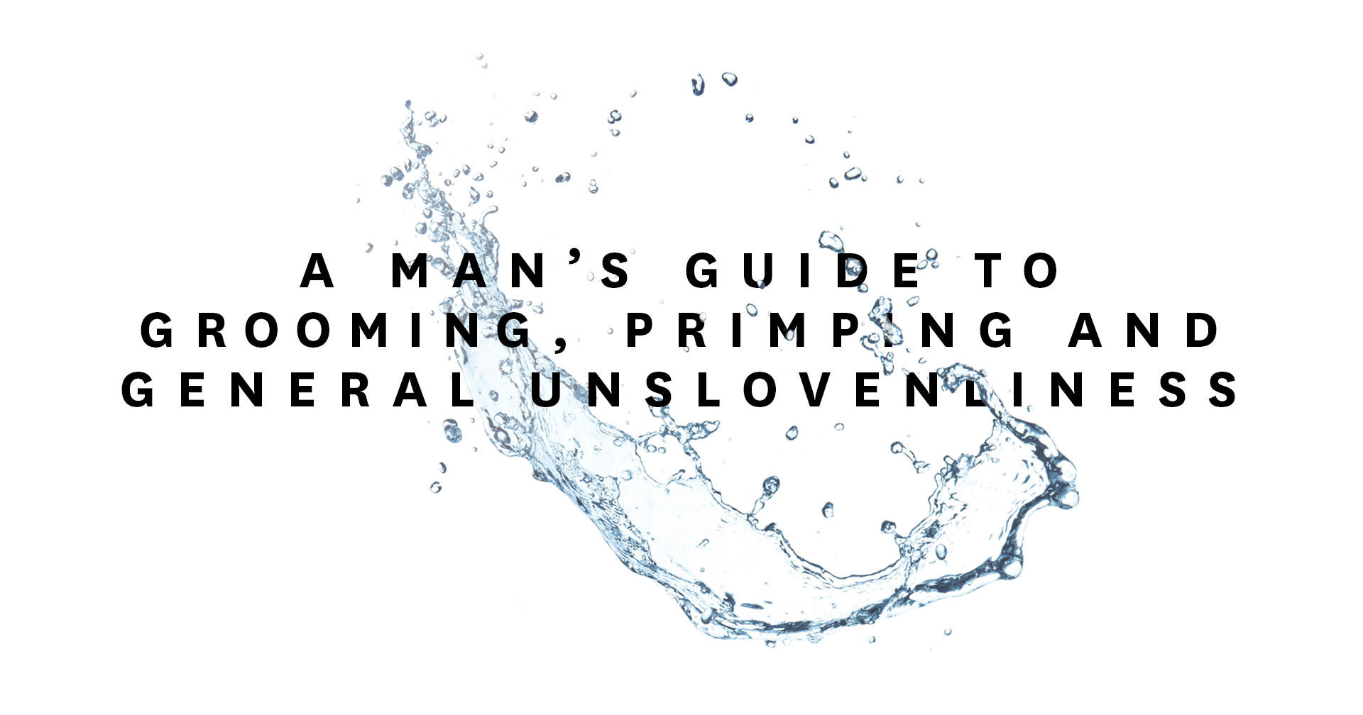 A Man's Guide to Grooming, Primping and General Unslovenliness