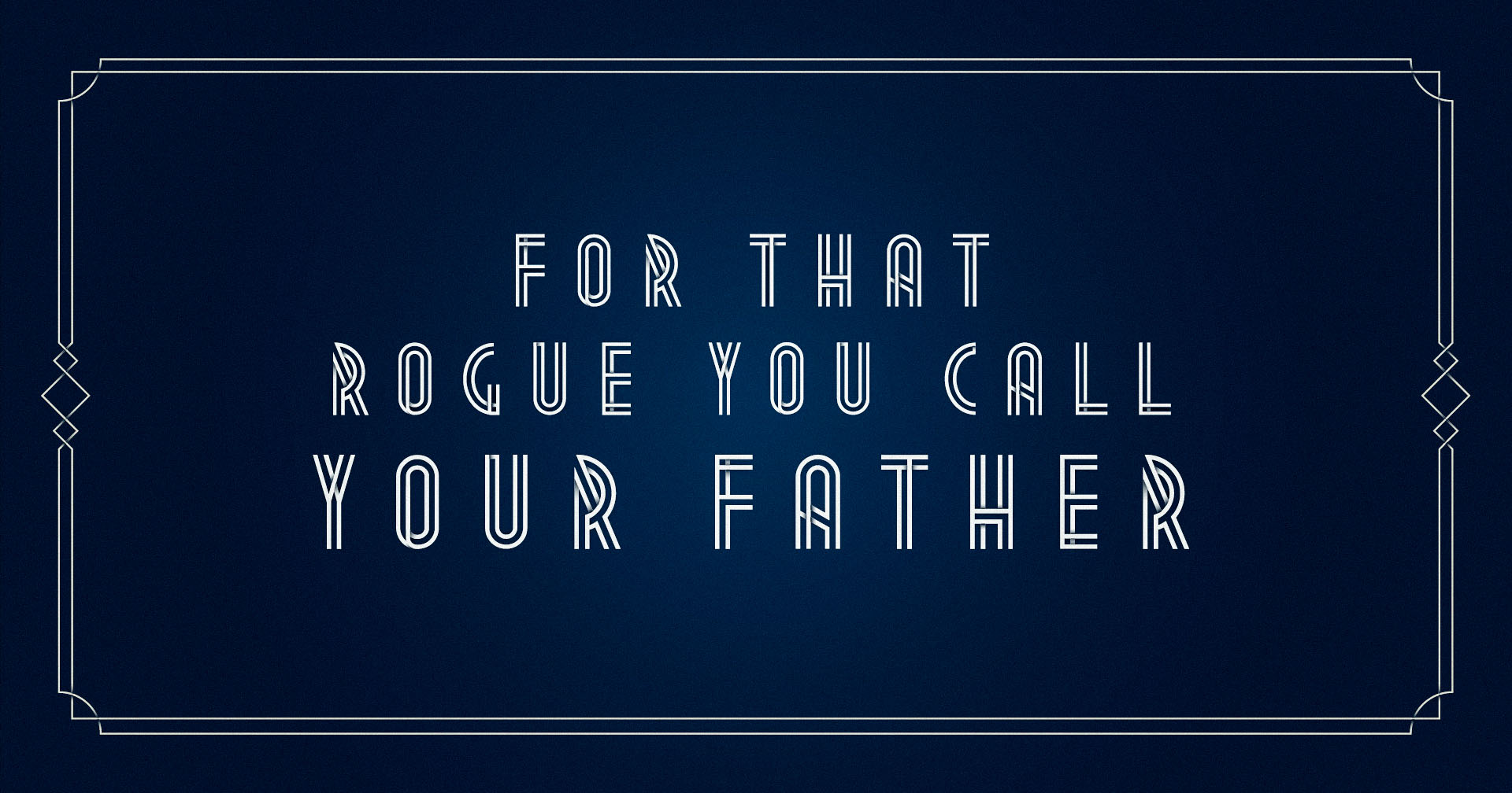For That Rogue You Call Your Father