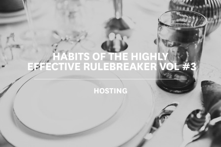 The Habits of the Highly Effective Rulebreaker Vol #3: Hosting