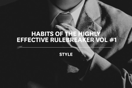 The Habits of the Highly Effective Rulebreaker Vol #1: Style