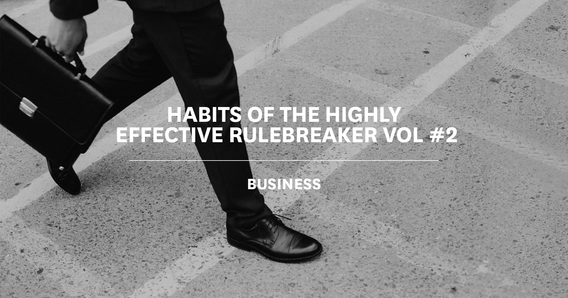 The Habits of the Highly Effective Rulebreaker Vol #2: Business