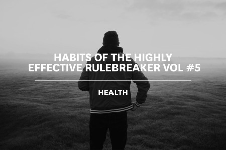 The Habits of the Highly Effective Rulebreaker Vol #5: Health