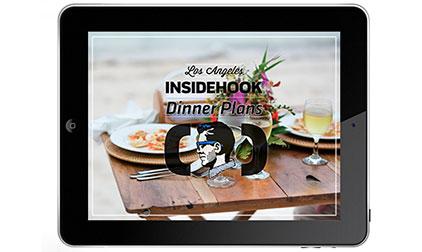InsideHook Los Angeles Dinner Plan Guide