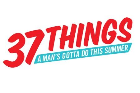 37 Things a Man's Gotta Do This Summer