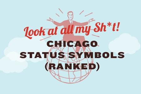 Chicago Status Symbols, Ranked