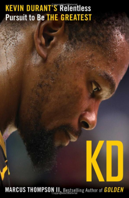 """KD: Kevin Durant's Relentless Pursuit to be the Greatest"" by Marcus Thompson. (Atria Books)"