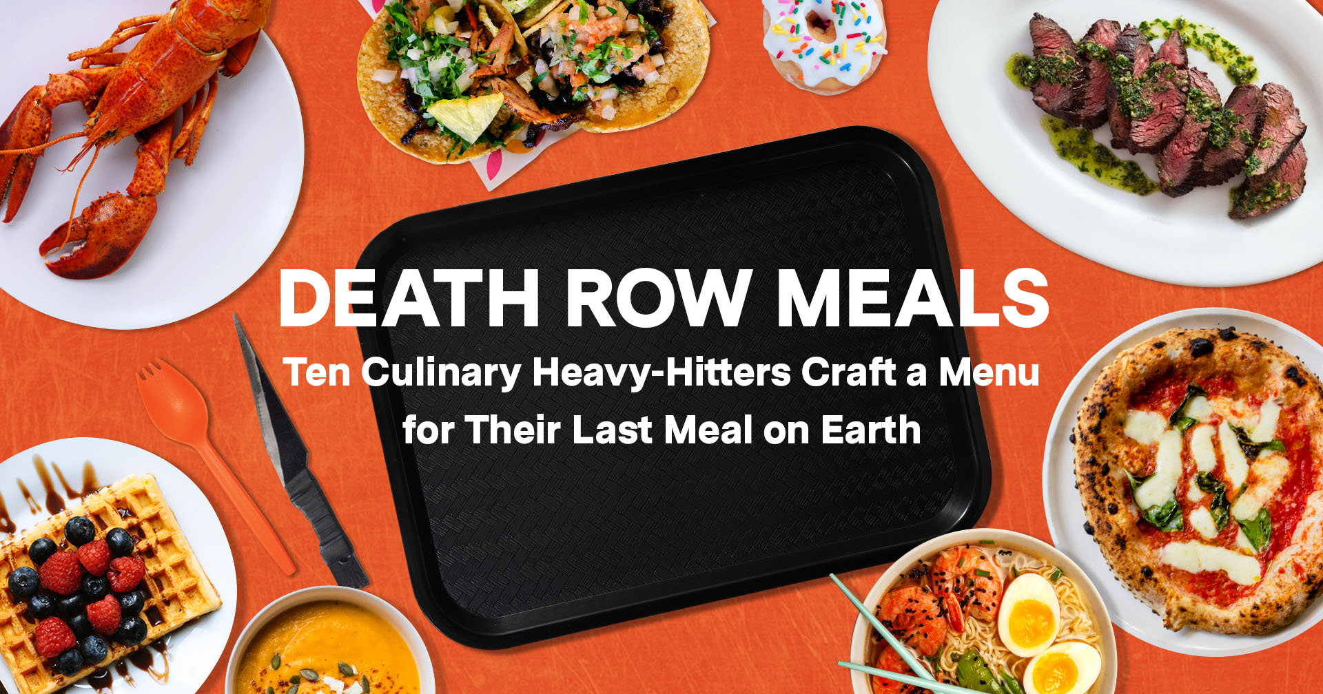 death row meals ten culinary chefs craft a menu for their last meal on earth