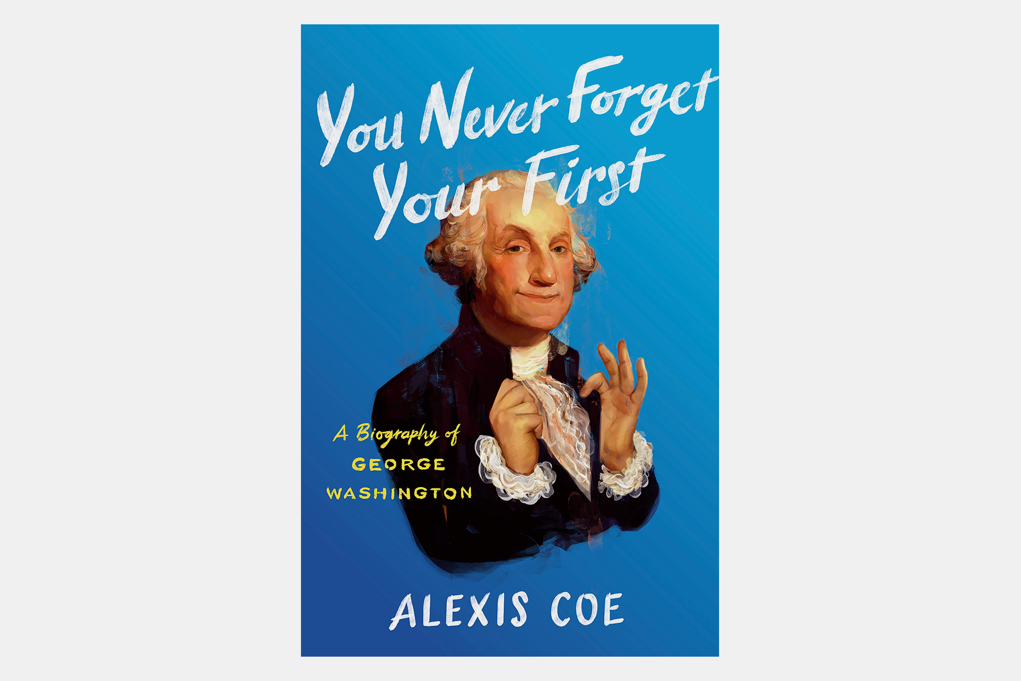 george washington alexis coe you never forget your first