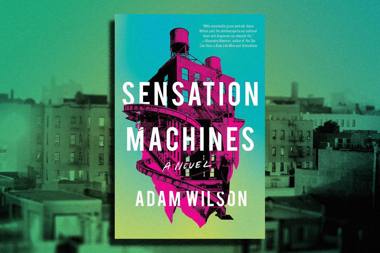 """Excerpt: Adam Wilson Imagines a Post-Hipster Dystopia in """"Sensation Machines"""""""